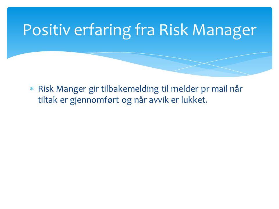  Risk Manger gir tilbakemelding til melder pr mail når tiltak er gjennomført og når avvik er lukket. Positiv erfaring fra Risk Manager