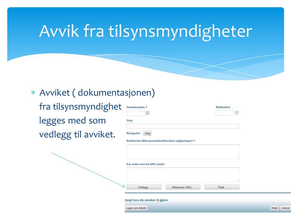  Avviket ( dokumentasjonen) fra tilsynsmyndighet legges med som vedlegg til avviket. Avvik fra tilsynsmyndigheter