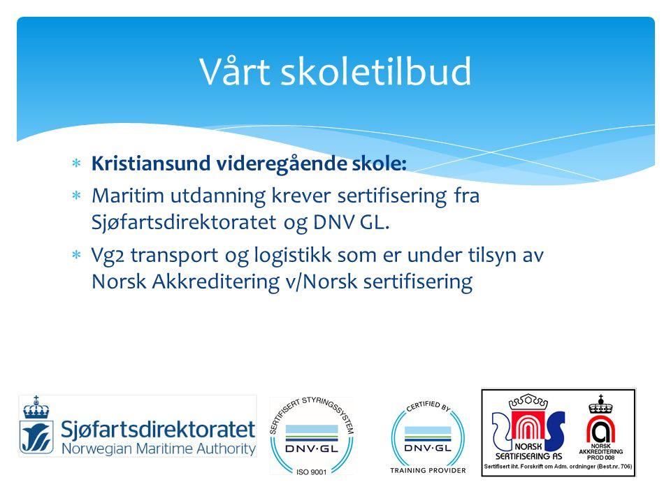 Kristiansund videregående skole:  Maritim utdanning krever sertifisering fra Sjøfartsdirektoratet og DNV GL.  Vg2 transport og logistikk som er un