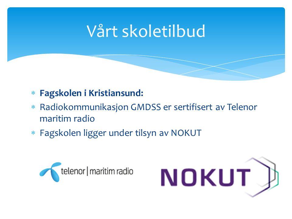  Fagskolen i Kristiansund:  Radiokommunikasjon GMDSS er sertifisert av Telenor maritim radio  Fagskolen ligger under tilsyn av NOKUT Vårt skoletilbud
