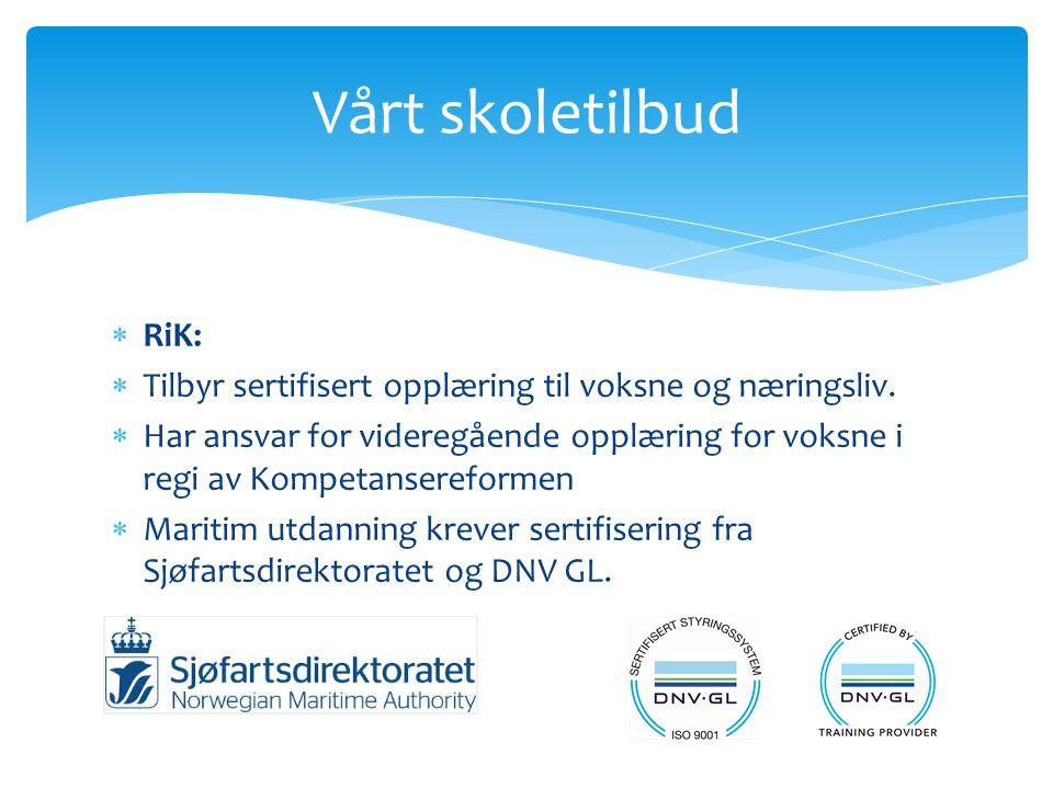  RiK:  Tilbyr sertifisert opplæring til voksne og næringsliv.  Har ansvar for videregående opplæring for voksne i regi av Kompetansereformen  Mari