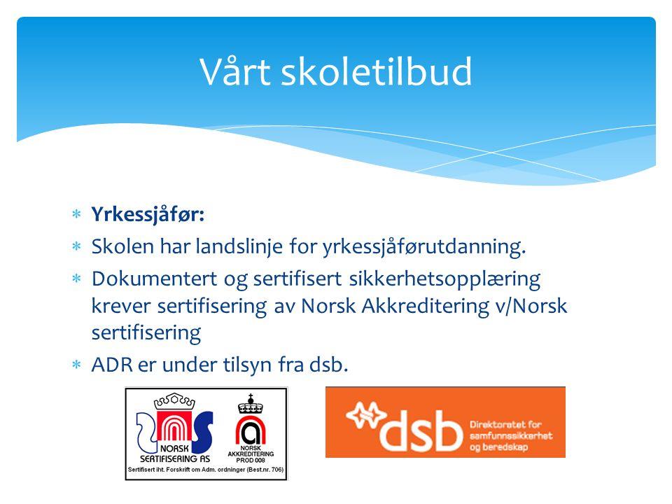  Yrkessjåfør:  Skolen har landslinje for yrkessjåførutdanning.  Dokumentert og sertifisert sikkerhetsopplæring krever sertifisering av Norsk Akkred