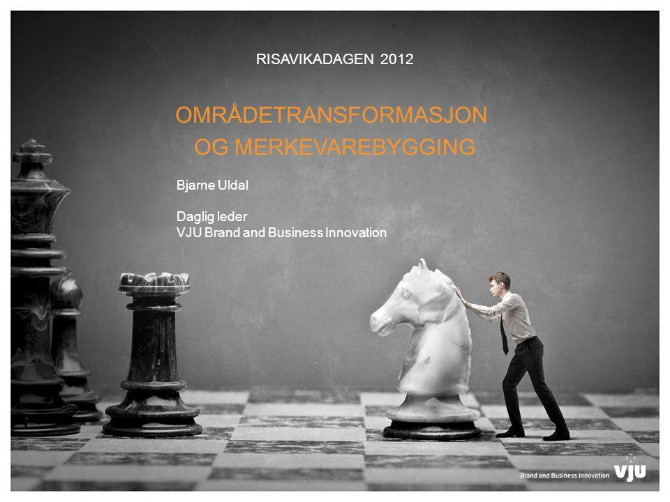 RISAVIKADAGEN 2012 OMRÅDETRANSFORMASJON OG MERKEVAREBYGGING Bjarne Uldal Daglig leder VJU Brand and Business Innovation