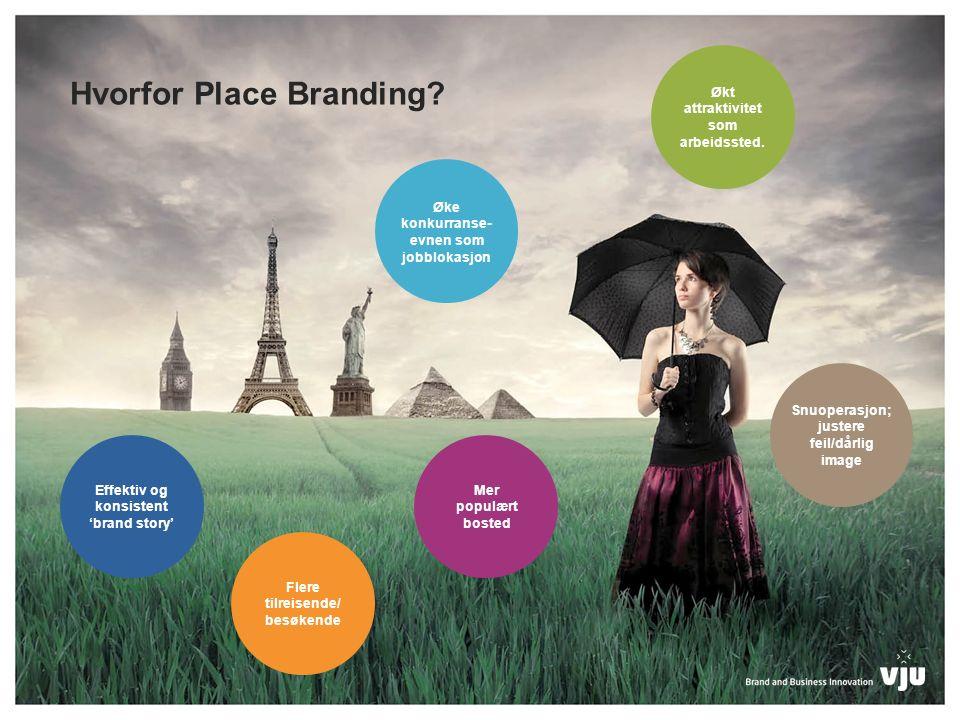 Hvorfor Place Branding? Mer populært bosted Økt attraktivitet som arbeidssted. Flere tilreisende/ besøkende Øke konkurranse- evnen som jobblokasjon Sn