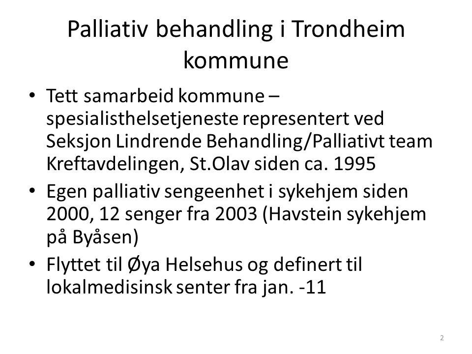 Palliativ behandling i Trondheim kommune Tett samarbeid kommune – spesialisthelsetjeneste representert ved Seksjon Lindrende Behandling/Palliativt team Kreftavdelingen, St.Olav siden ca.