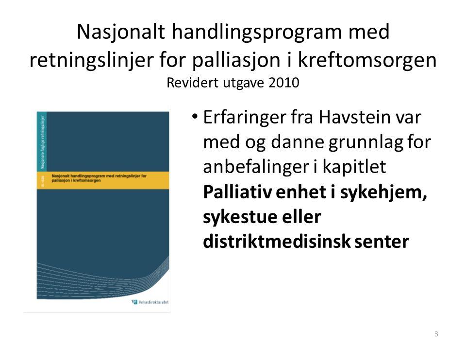 Nasjonalt handlingsprogram med retningslinjer for palliasjon i kreftomsorgen Revidert utgave 2010 Erfaringer fra Havstein var med og danne grunnlag for anbefalinger i kapitlet Palliativ enhet i sykehjem, sykestue eller distriktmedisinsk senter 3