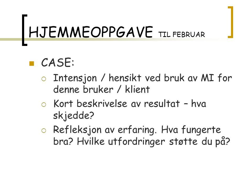 HJEMMEOPPGAVE TIL FEBRUAR CASE:  Intensjon / hensikt ved bruk av MI for denne bruker / klient  Kort beskrivelse av resultat – hva skjedde.
