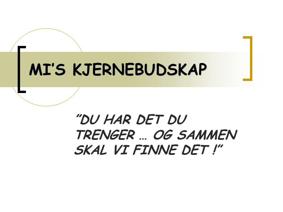 MI'S KJERNEBUDSKAP DU HAR DET DU TRENGER … OG SAMMEN SKAL VI FINNE DET !