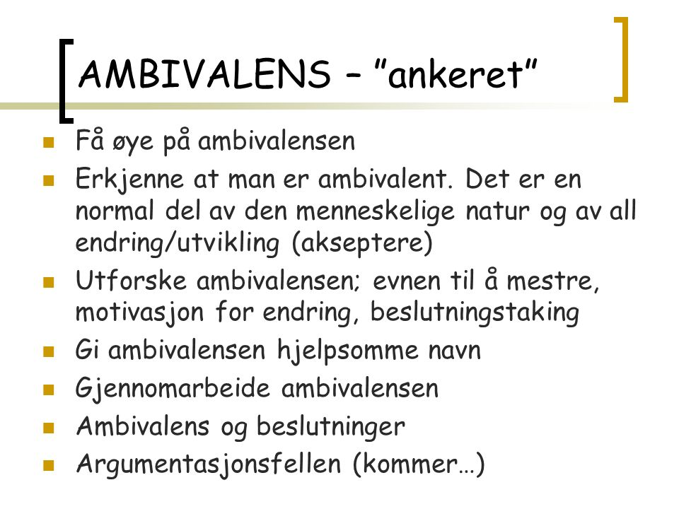 AMBIVALENS – ankeret Få øye på ambivalensen Erkjenne at man er ambivalent.