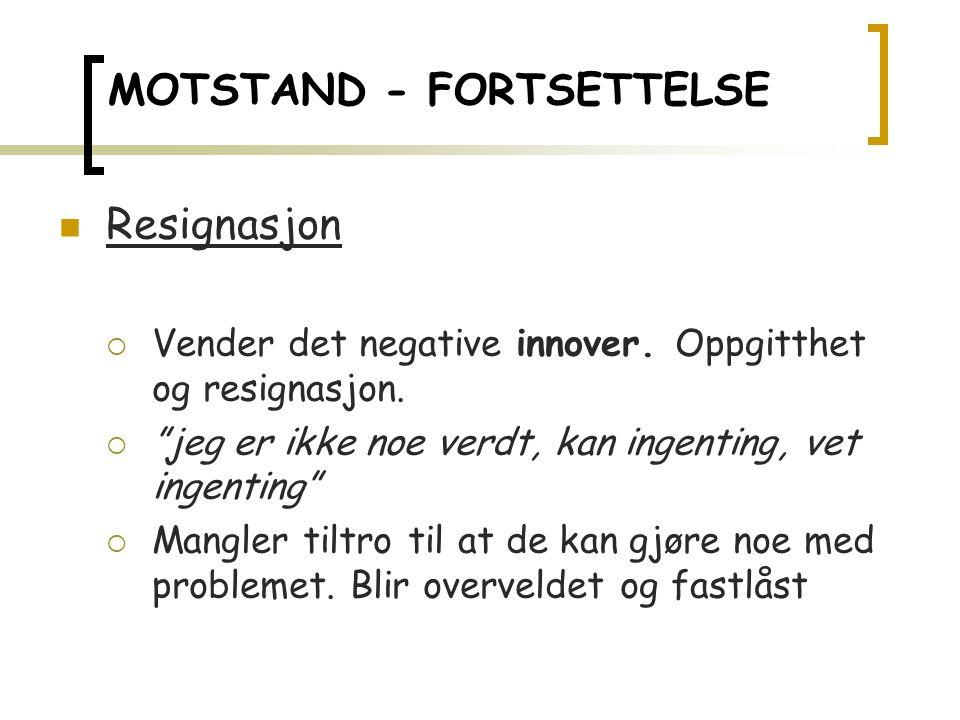 MOTSTAND - FORTSETTELSE Resignasjon  Vender det negative innover.
