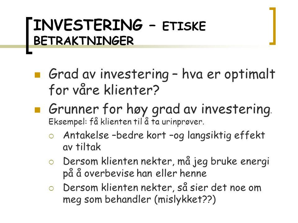 INVESTERING – ETISKE BETRAKTNINGER Grad av investering – hva er optimalt for våre klienter.