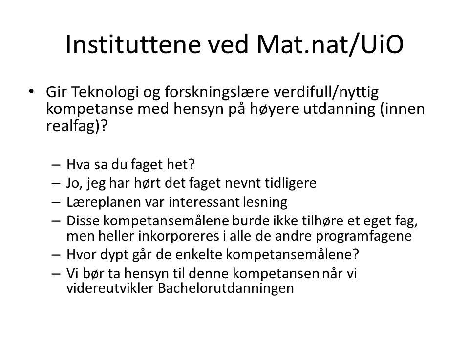 Instituttene ved Mat.nat/UiO Gir Teknologi og forskningslære verdifull/nyttig kompetanse med hensyn på høyere utdanning (innen realfag).