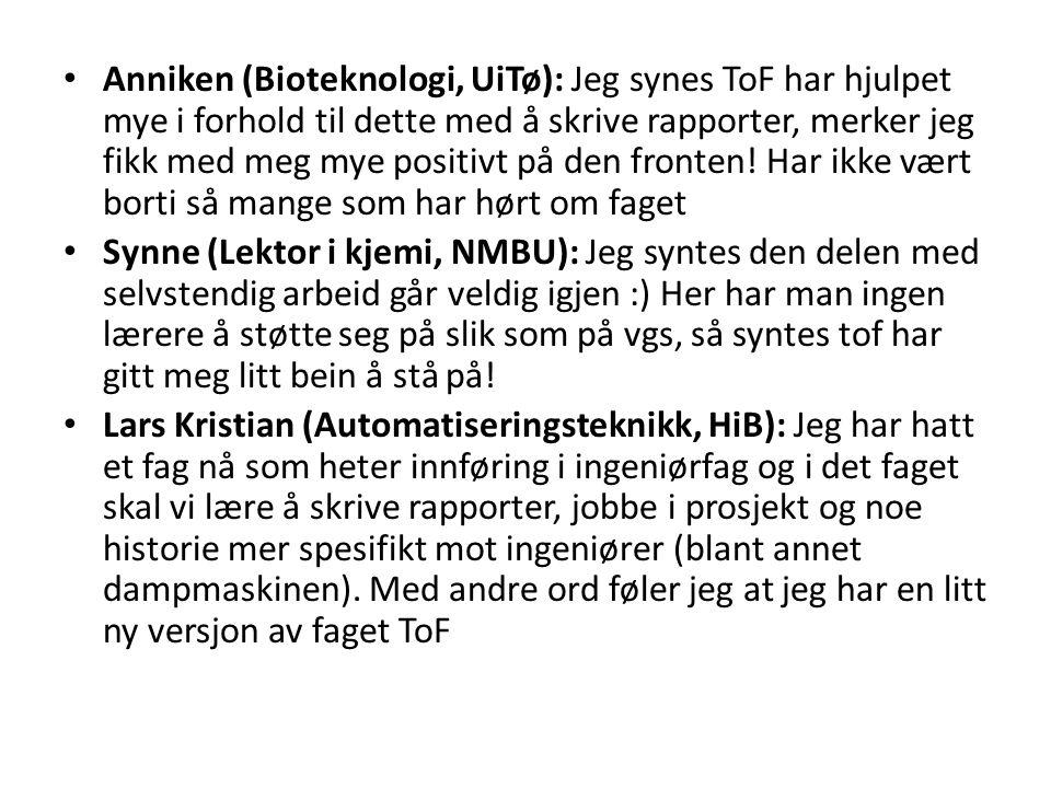 Anniken (Bioteknologi, UiTø): Jeg synes ToF har hjulpet mye i forhold til dette med å skrive rapporter, merker jeg fikk med meg mye positivt på den fronten.