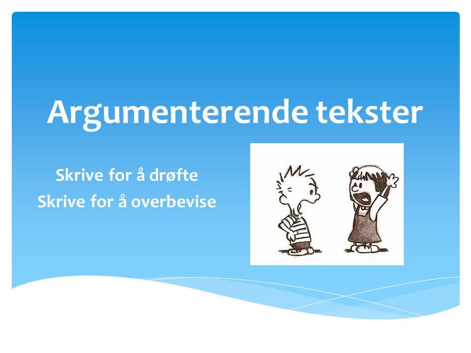 Argumenterende tekster Skrive for å drøfte Skrive for å overbevise