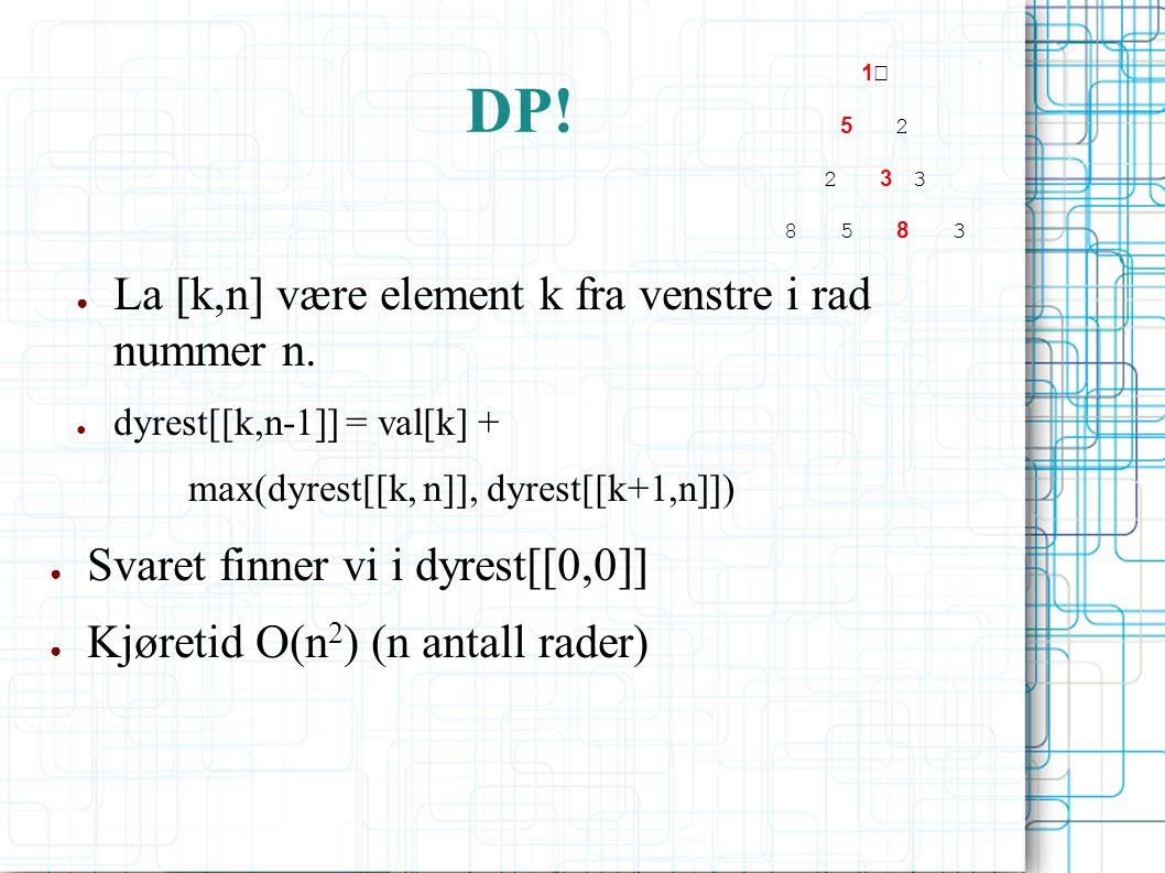 DP. ● La [k,n] være element k fra venstre i rad nummer n.