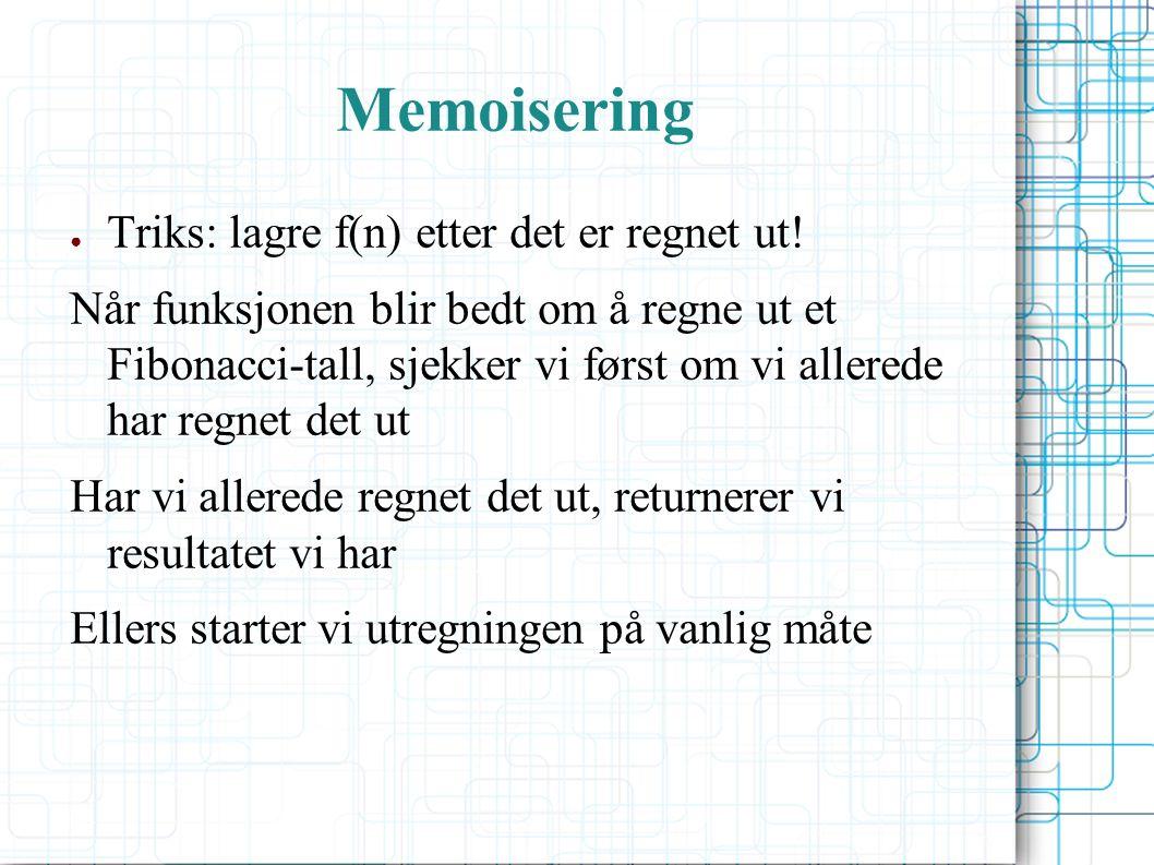 Memoisering ● Triks: lagre f(n) etter det er regnet ut.