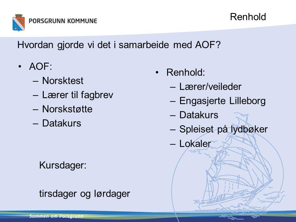 Renhold Hvordan gjorde vi det i samarbeide med AOF? AOF: –Norsktest –Lærer til fagbrev –Norskstøtte –Datakurs Renhold: –Lærer/veileder –Engasjerte Lil