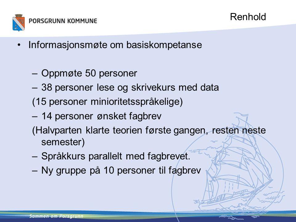 Renhold Informasjonsmøte om basiskompetanse –Oppmøte 50 personer –38 personer lese og skrivekurs med data (15 personer minioritetsspråkelige) –14 pers