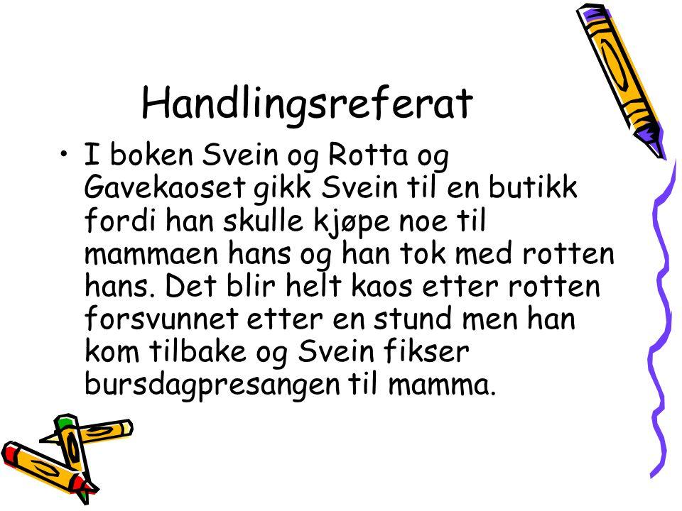 Handlingsreferat I boken Svein og Rotta og Gavekaoset gikk Svein til en butikk fordi han skulle kjøpe noe til mammaen hans og han tok med rotten hans.