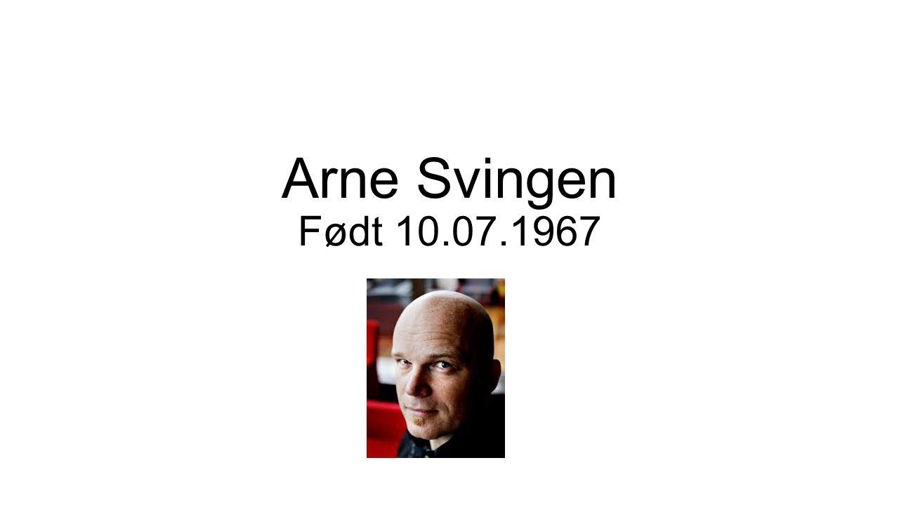 Arne Svingen Født 10.07.1967