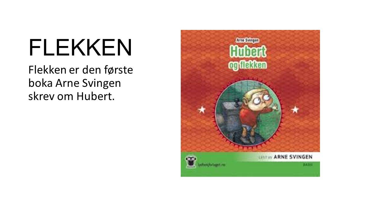 FLEKKEN Flekken er den første boka Arne Svingen skrev om Hubert.