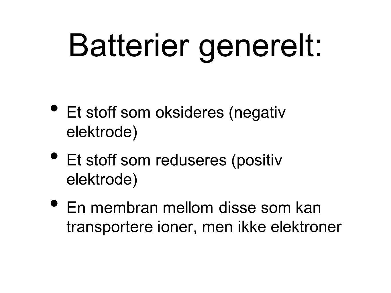 Batterier generelt: Et stoff som oksideres (negativ elektrode) Et stoff som reduseres (positiv elektrode) En membran mellom disse som kan transportere ioner, men ikke elektroner