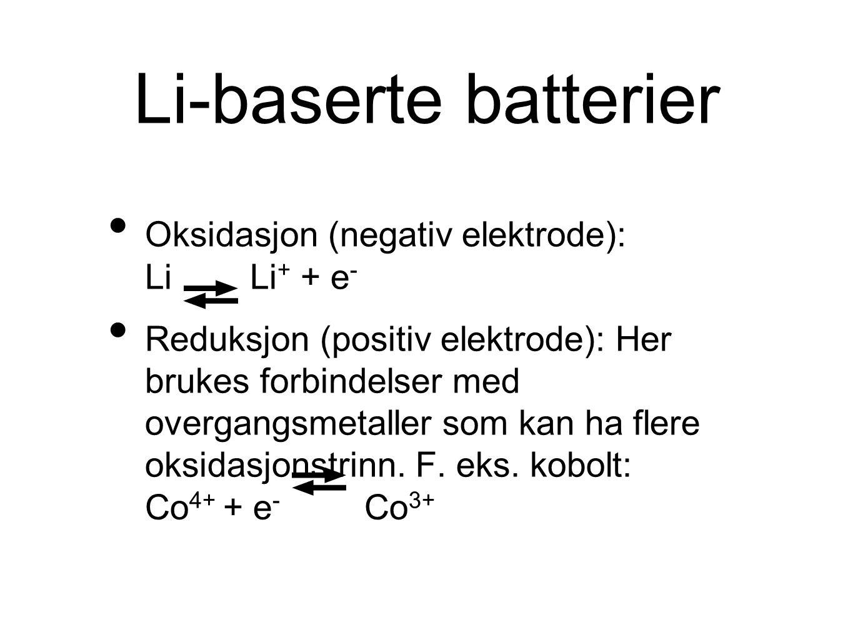 Li-baserte batterier Oksidasjon (negativ elektrode): Li Li + + e - Reduksjon (positiv elektrode): Her brukes forbindelser med overgangsmetaller som kan ha flere oksidasjonstrinn.