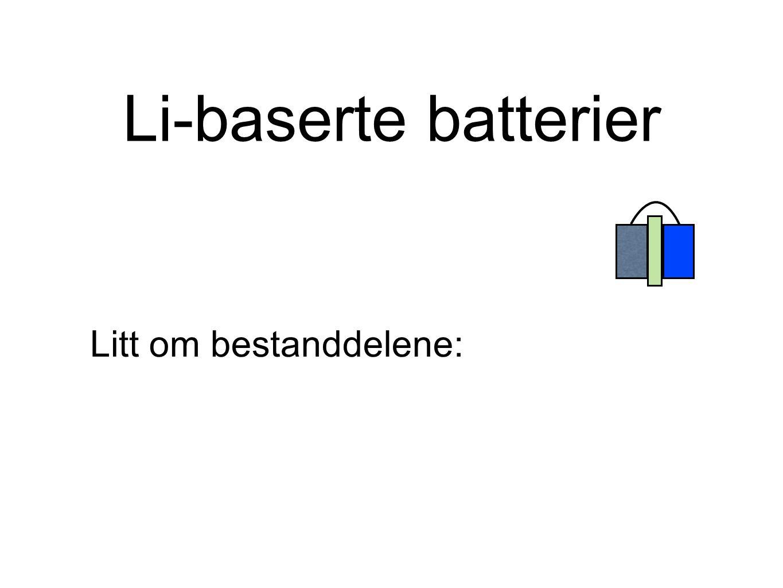 Li-baserte batterier Litt om bestanddelene: