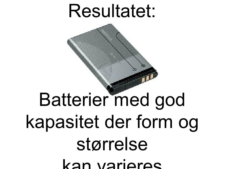 Batterier med god kapasitet der form og størrelse kan varieres Resultatet: