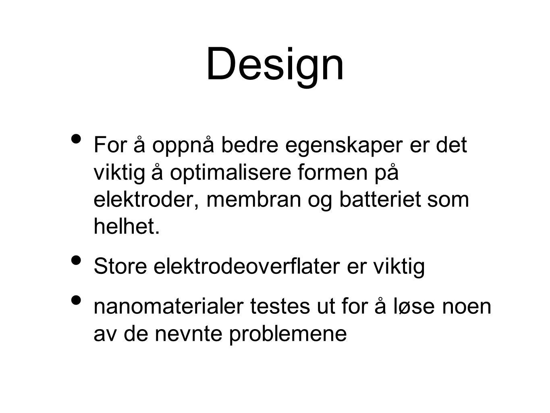 Design For å oppnå bedre egenskaper er det viktig å optimalisere formen på elektroder, membran og batteriet som helhet.