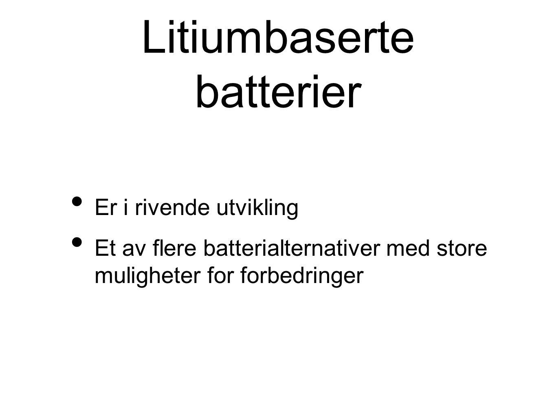 Litiumbaserte batterier Er i rivende utvikling Et av flere batterialternativer med store muligheter for forbedringer