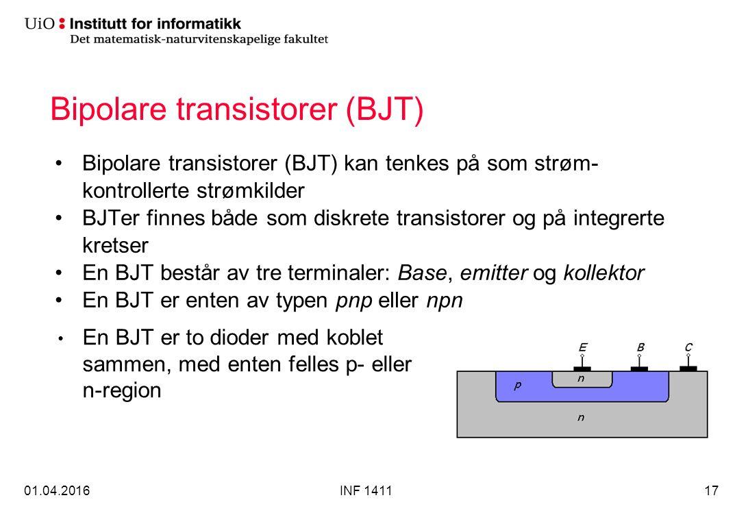 Bipolare transistorer (BJT) Bipolare transistorer (BJT) kan tenkes på som strøm- kontrollerte strømkilder BJTer finnes både som diskrete transistorer og på integrerte kretser En BJT består av tre terminaler: Base, emitter og kollektor En BJT er enten av typen pnp eller npn 01.04.2016INF 141117 En BJT er to dioder med koblet sammen, med enten felles p- eller n-region