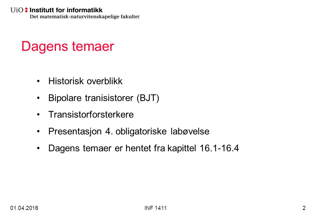 Dagens temaer Historisk overblikk Bipolare tranisistorer (BJT) Transistorforsterkere Presentasjon 4.