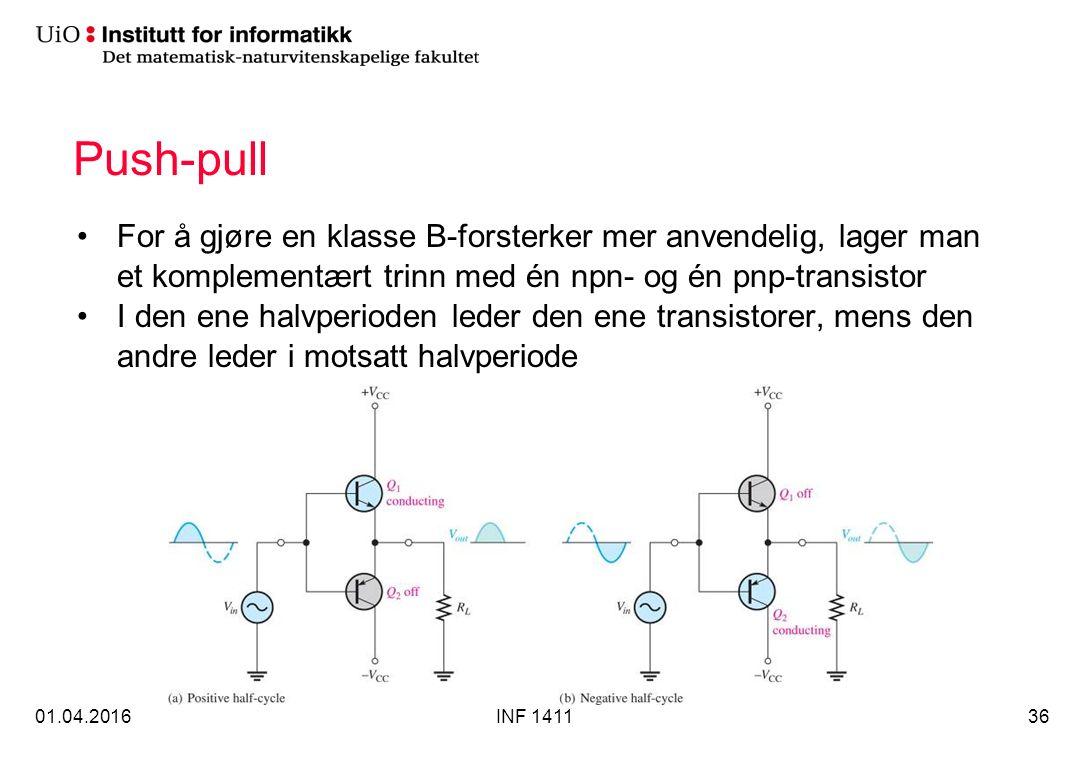 Push-pull For å gjøre en klasse B-forsterker mer anvendelig, lager man et komplementært trinn med én npn- og én pnp-transistor I den ene halvperioden leder den ene transistorer, mens den andre leder i motsatt halvperiode 01.04.2016INF 141136