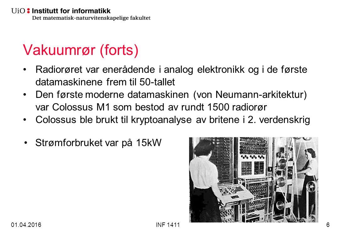 Vakuumrør (forts) Radiorøret var enerådende i analog elektronikk og i de første datamaskinene frem til 50-tallet Den første moderne datamaskinen (von Neumann-arkitektur) var Colossus M1 som bestod av rundt 1500 radiorør Colossus ble brukt til kryptoanalyse av britene i 2.