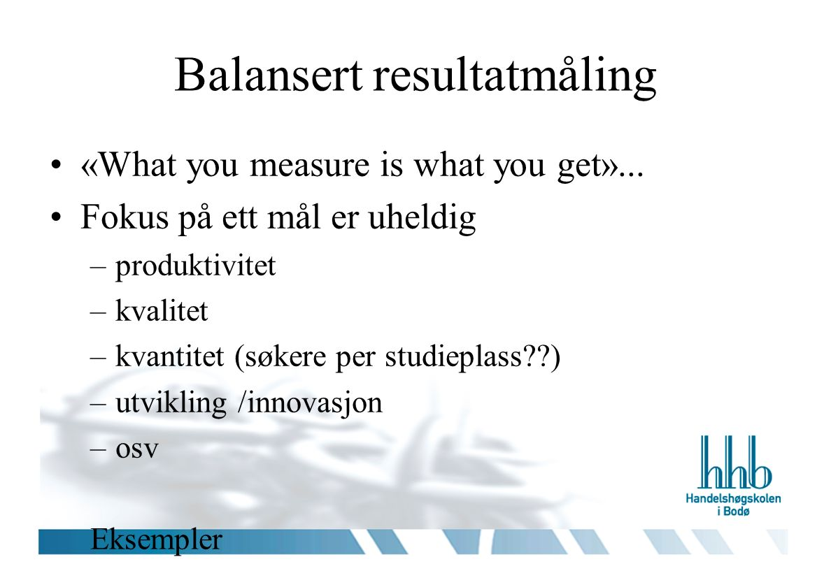 Balansert resultatmåling «What you measure is what you get»...