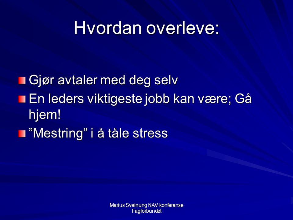 Marius Sveinung NAV-konferanse Fagforbundet Hvordan overleve: Gjør avtaler med deg selv En leders viktigeste jobb kan være; Gå hjem.
