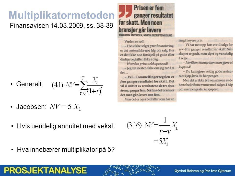 Multiplikatormetoden Finansavisen 14.03.2009, ss. 38-39 Generelt: Jacobsen: NV = 5 X 1 Hvis uendelig annuitet med vekst: Hva innebærer multiplikator p