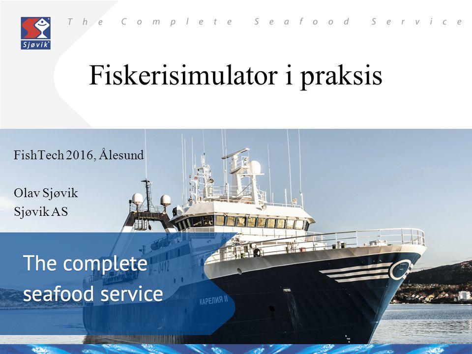 Fiskerisimulator i praksis FishTech 2016, Ålesund Olav Sjøvik Sjøvik AS