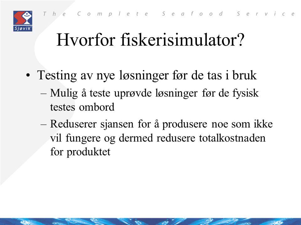 Testing av nye løsninger før de tas i bruk –Mulig å teste uprøvde løsninger før de fysisk testes ombord –Reduserer sjansen for å produsere noe som ikke vil fungere og dermed redusere totalkostnaden for produktet