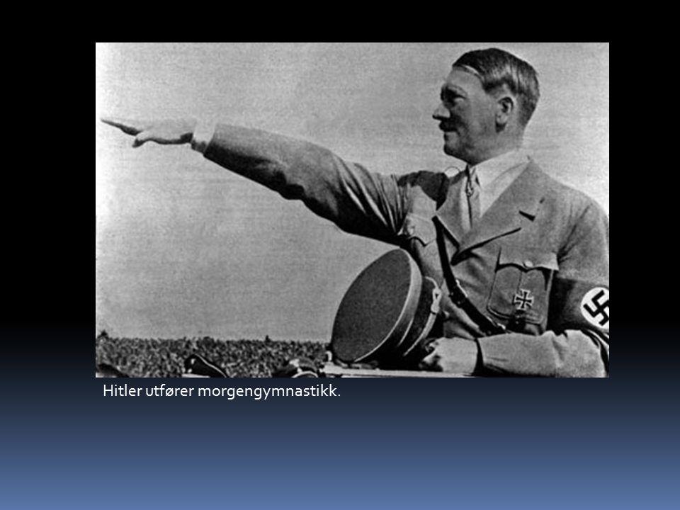 Hitler utfører morgengymnastikk.