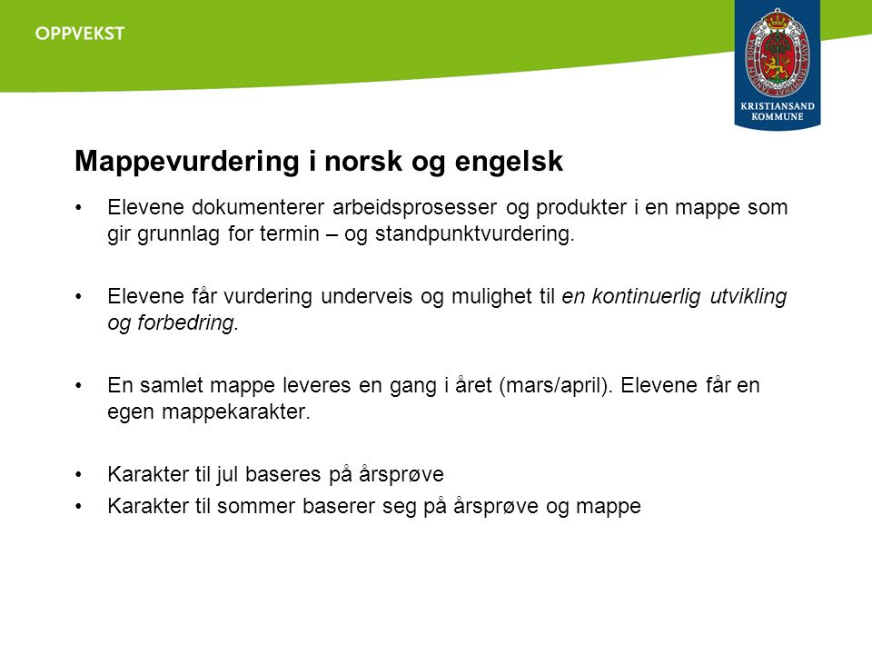 Mappevurdering i norsk og engelsk Elevene dokumenterer arbeidsprosesser og produkter i en mappe som gir grunnlag for termin – og standpunktvurdering.