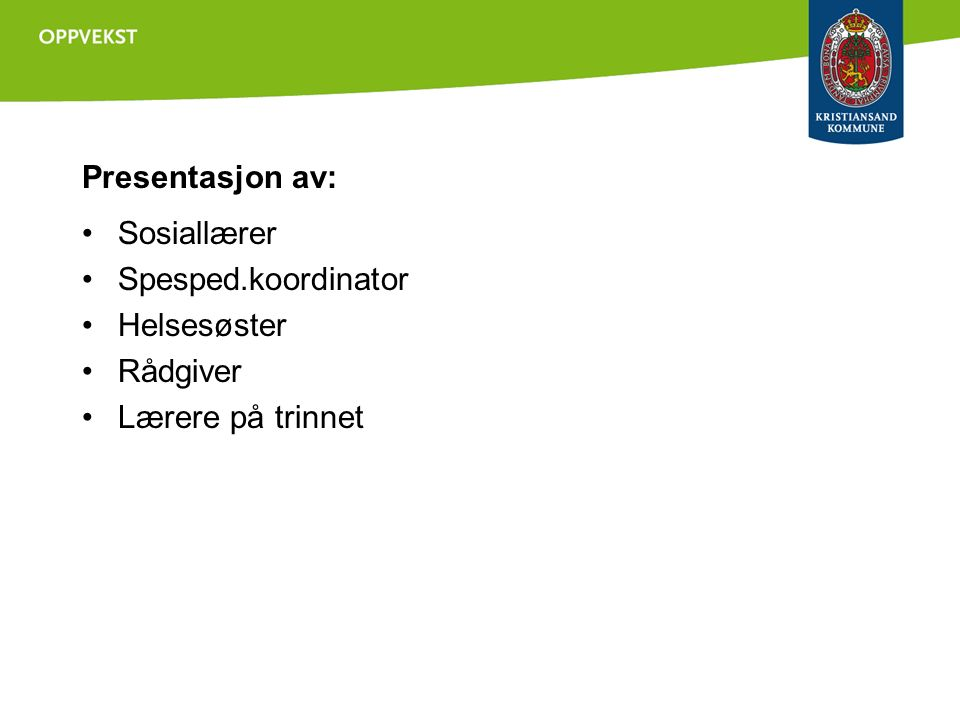 Presentasjon av: Sosiallærer Spesped.koordinator Helsesøster Rådgiver Lærere på trinnet