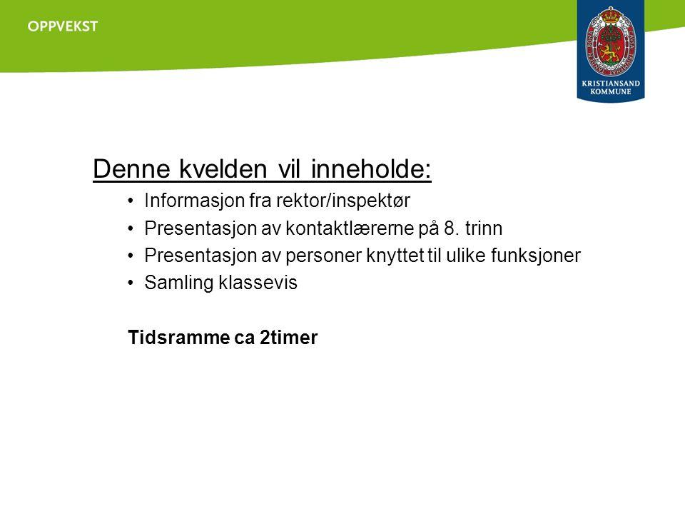 Denne kvelden vil inneholde: Informasjon fra rektor/inspektør Presentasjon av kontaktlærerne på 8.