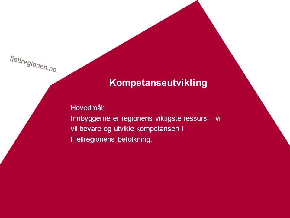 Kompetanseutvikling Hovedmål: Innbyggerne er regionens viktigste ressurs – vi vil bevare og utvikle kompetansen i Fjellregionens befolkning.