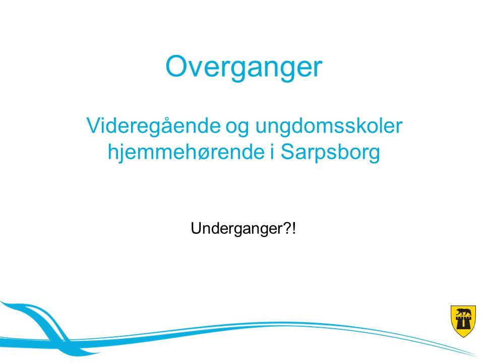 Overganger Videregående og ungdomsskoler hjemmehørende i Sarpsborg Underganger !
