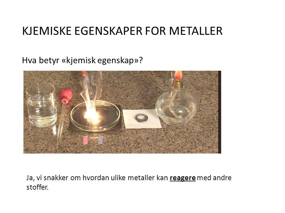 KJEMISKE EGENSKAPER FOR METALLER Hva betyr «kjemisk egenskap».