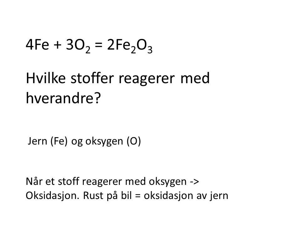 4Fe + 3O 2 = 2Fe 2 O 3 Hvilke stoffer reagerer med hverandre.