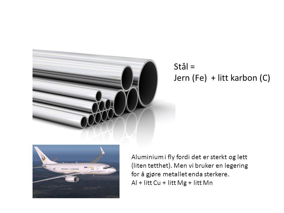 Stål = Jern (Fe) + litt karbon (C) Aluminium i fly fordi det er sterkt og lett (liten tetthet).