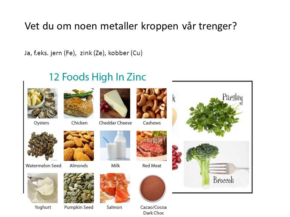 Vet du om noen metaller kroppen vår trenger? Ja, f.eks. jern (Fe), zink (Ze), kobber (Cu)